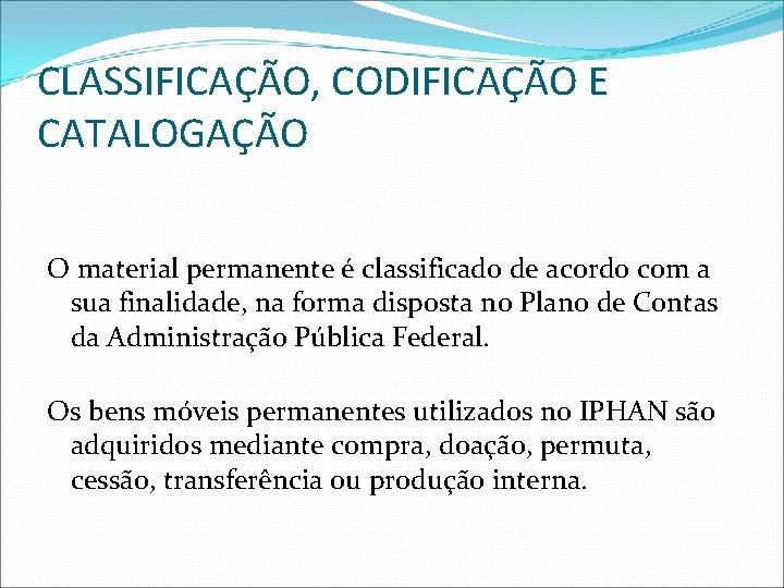 CLASSIFICAÇÃO, CODIFICAÇÃO E CATALOGAÇÃO O material permanente é classificado de acordo com a sua