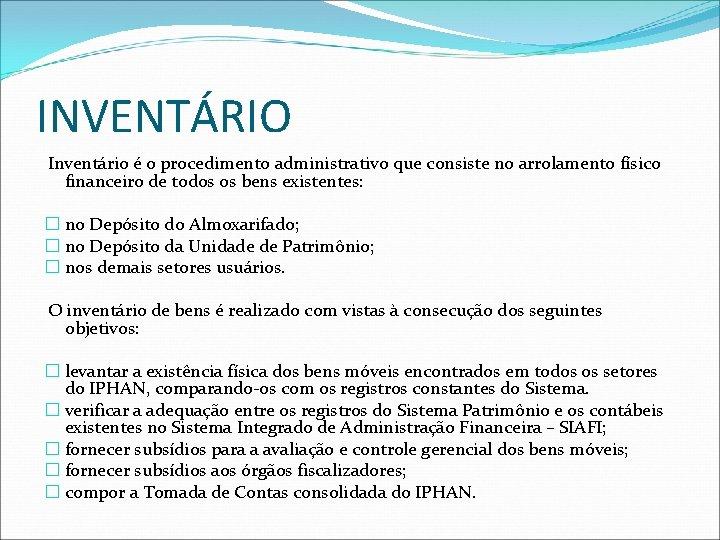 INVENTÁRIO Inventário é o procedimento administrativo que consiste no arrolamento físico financeiro de todos