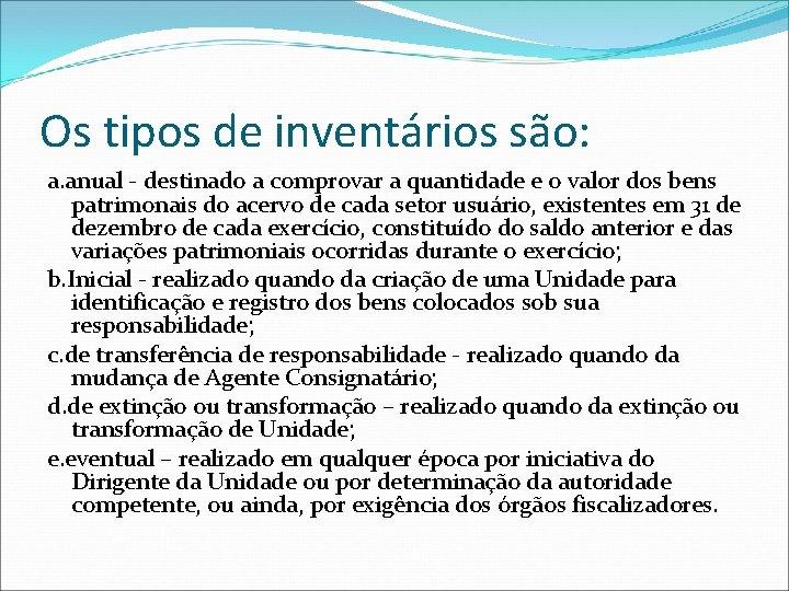 Os tipos de inventários são: a. anual - destinado a comprovar a quantidade e