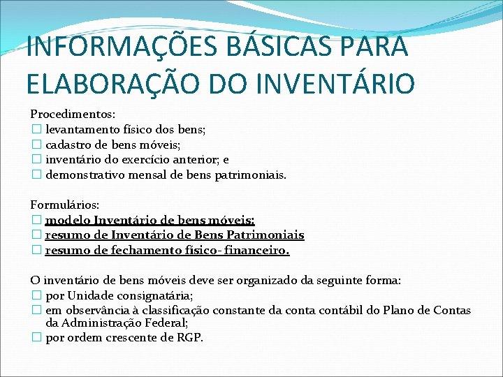 INFORMAÇÕES BÁSICAS PARA ELABORAÇÃO DO INVENTÁRIO Procedimentos: � levantamento físico dos bens; � cadastro