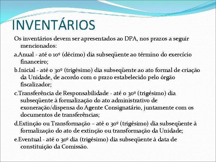 INVENTÁRIOS Os inventários devem ser apresentados ao DPA, nos prazos a seguir mencionados: a.