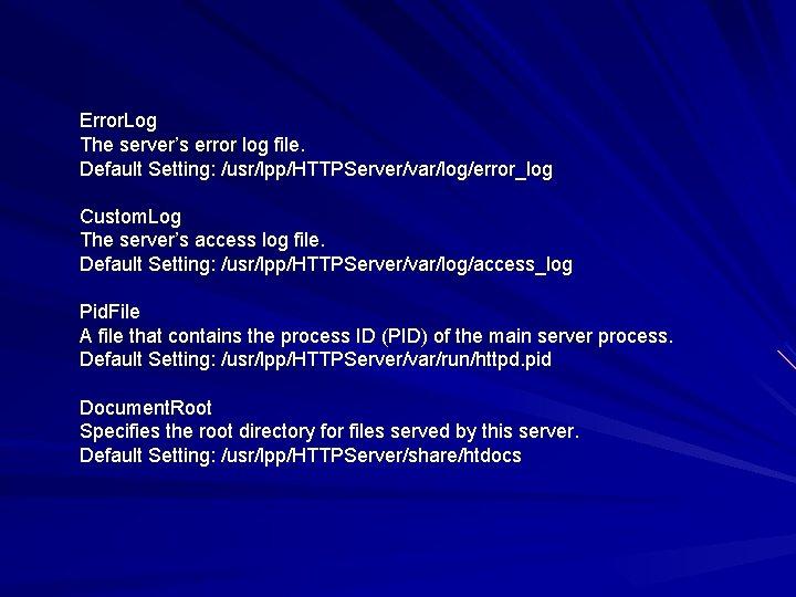Error. Log The server's error log file. Default Setting: /usr/lpp/HTTPServer/var/log/error_log Custom. Log The server's