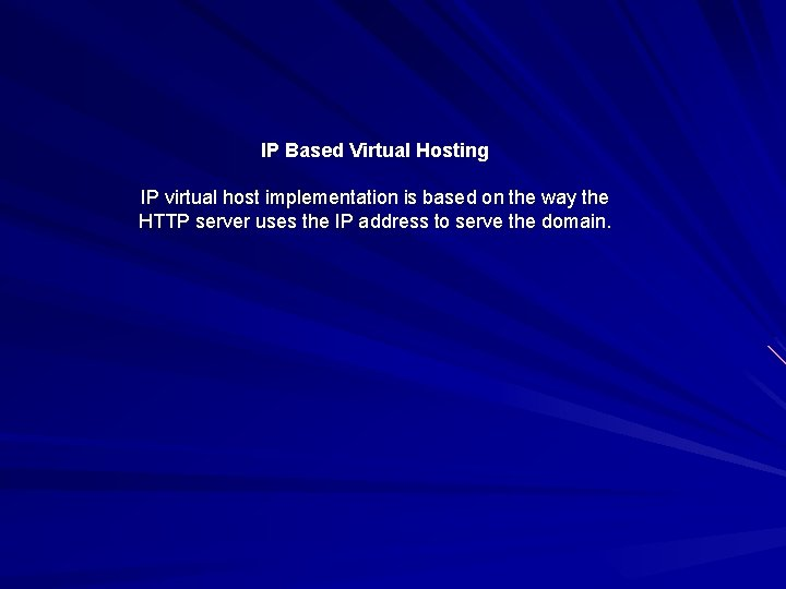IP Based Virtual Hosting IP virtual host implementation is based on the way the
