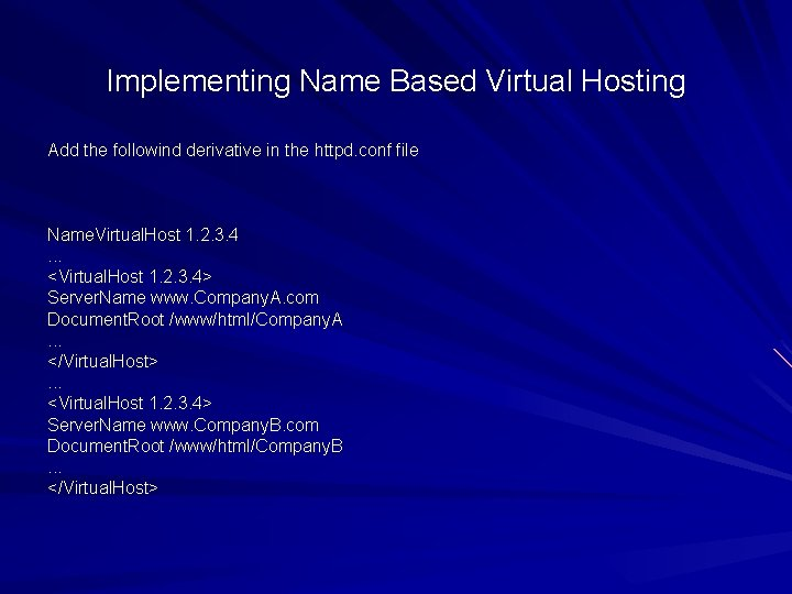 Implementing Name Based Virtual Hosting Add the followind derivative in the httpd. conf file