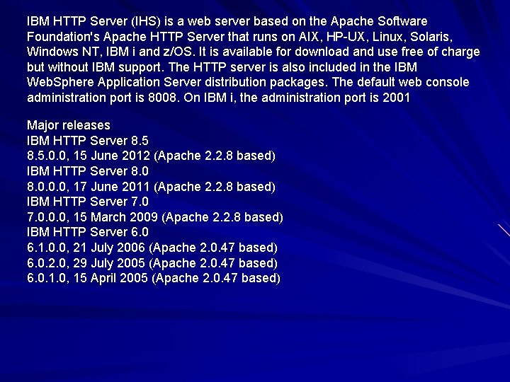 IBM HTTP Server (IHS) is a web server based on the Apache Software Foundation's
