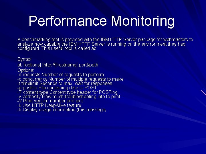 Performance Monitoring A benchmarking tool is provided with the IBM HTTP Server package for