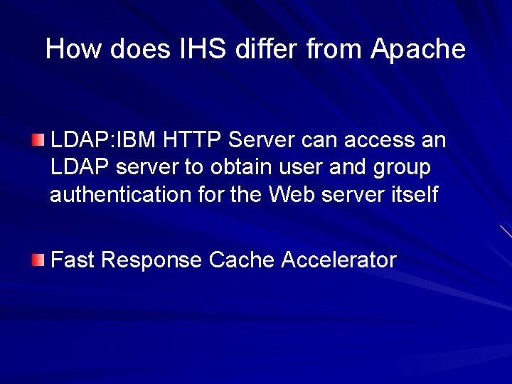 How does IHS differ from Apache LDAP: IBM HTTP Server can access an LDAP