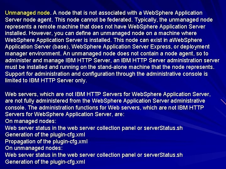 Unmanaged node. A node that is not associated with a Web. Sphere Application Server