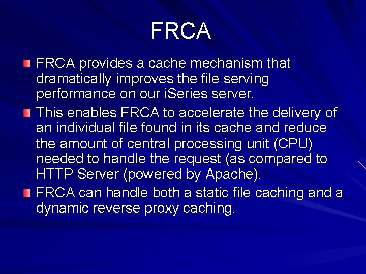 FRCA provides a cache mechanism that dramatically improves the file serving performance on our