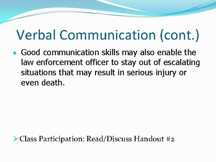 Verbal Communication (cont. ) Good communication skills may also enable the law enforcement officer