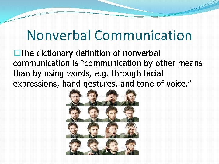 """Nonverbal Communication �The dictionary definition of nonverbal communication is """"communication by other means than"""