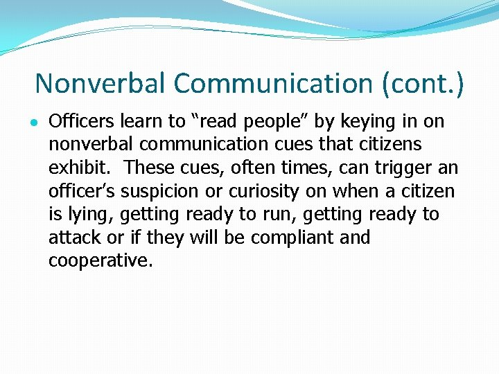 """Nonverbal Communication (cont. ) Officers learn to """"read people"""" by keying in on nonverbal"""