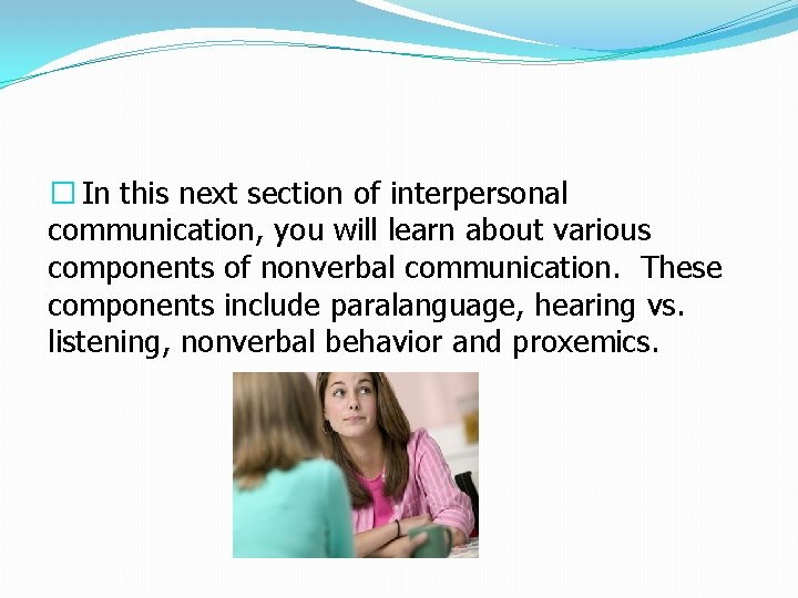 � In this next section of interpersonal communication, you will learn about various components