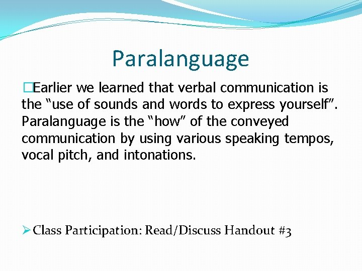 """Paralanguage �Earlier we learned that verbal communication is the """"use of sounds and words"""