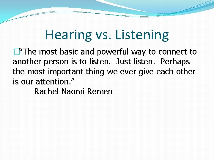 """Hearing vs. Listening �""""The most basic and powerful way to connect to another person"""
