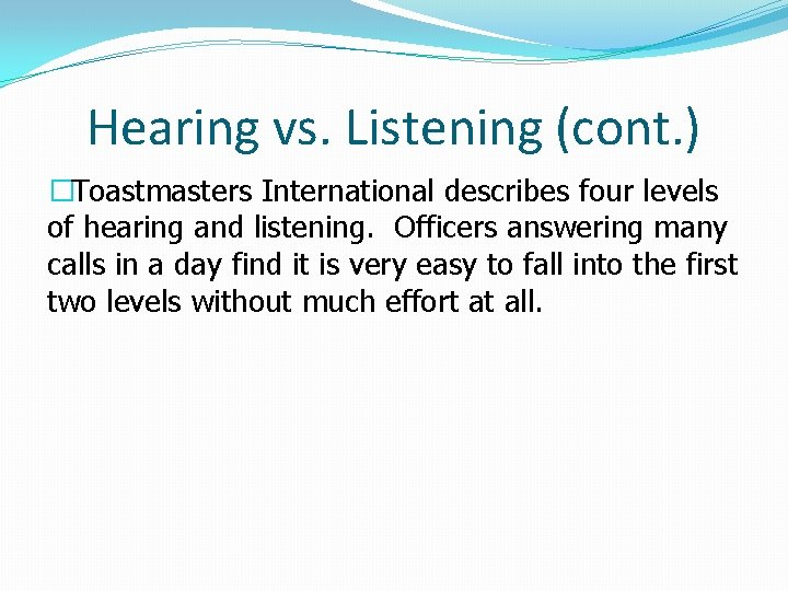 Hearing vs. Listening (cont. ) �Toastmasters International describes four levels of hearing and listening.