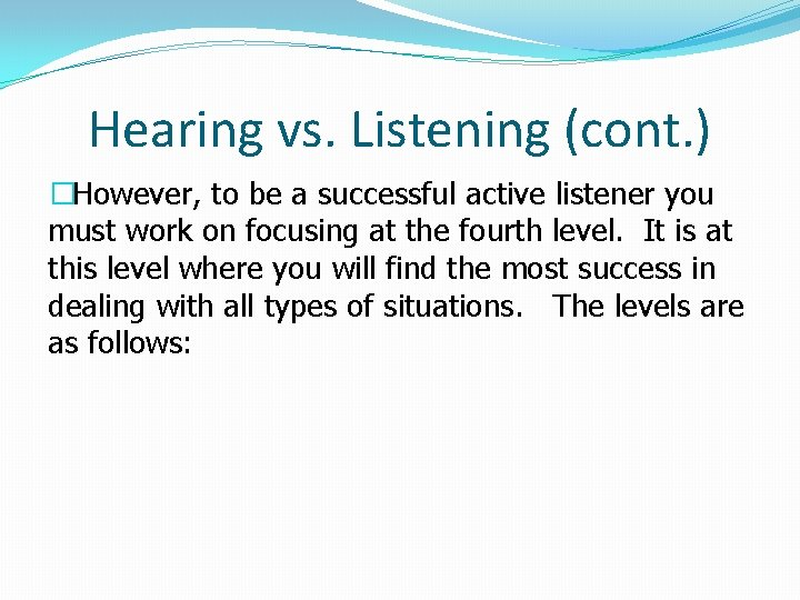 Hearing vs. Listening (cont. ) �However, to be a successful active listener you must