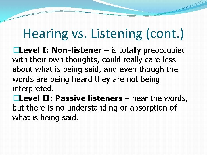 Hearing vs. Listening (cont. ) �Level I: Non-listener – is totally preoccupied with their