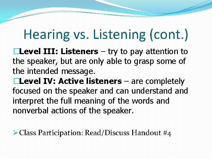 Hearing vs. Listening (cont. ) �Level III: Listeners – try to pay attention to