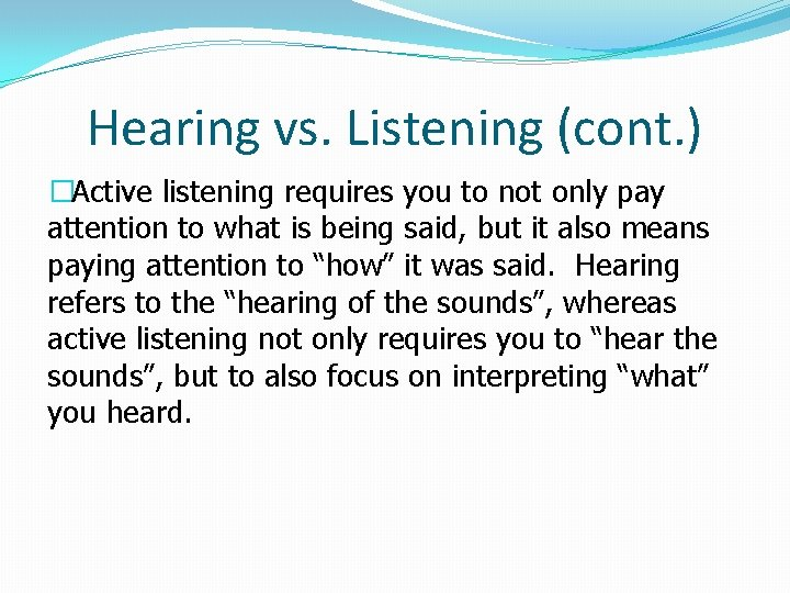 Hearing vs. Listening (cont. ) �Active listening requires you to not only pay attention