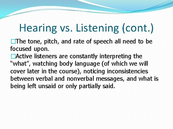 Hearing vs. Listening (cont. ) �The tone, pitch, and rate of speech all need
