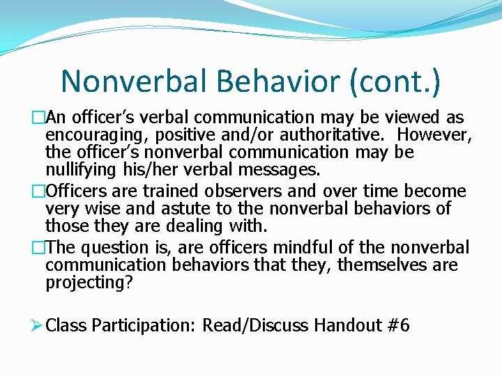 Nonverbal Behavior (cont. ) �An officer's verbal communication may be viewed as encouraging, positive
