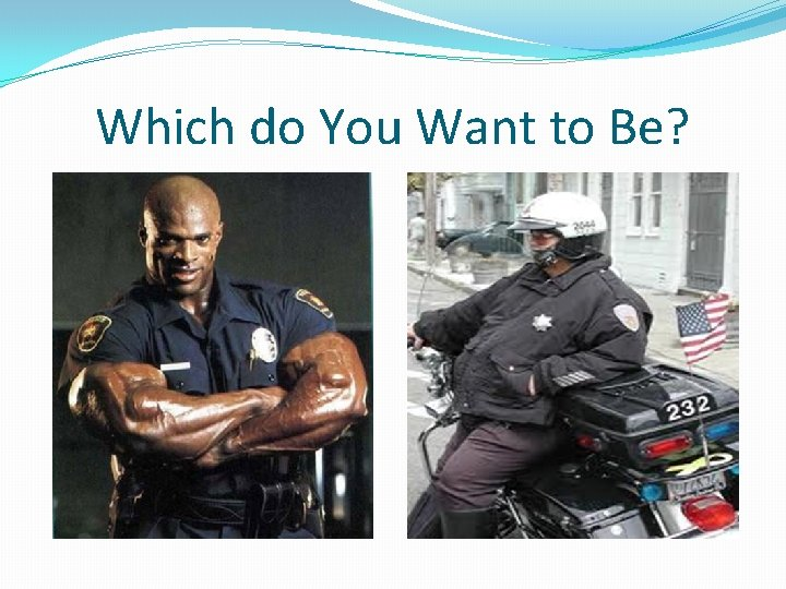 Which do You Want to Be?