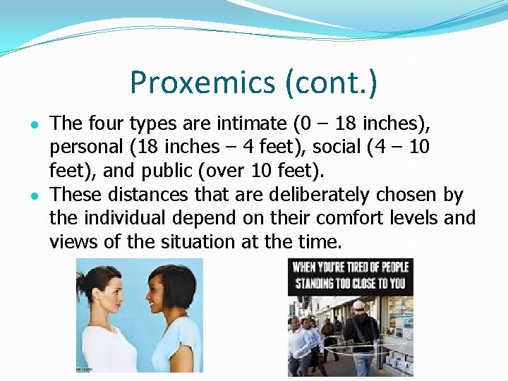 Proxemics (cont. ) The four types are intimate (0 – 18 inches), personal (18
