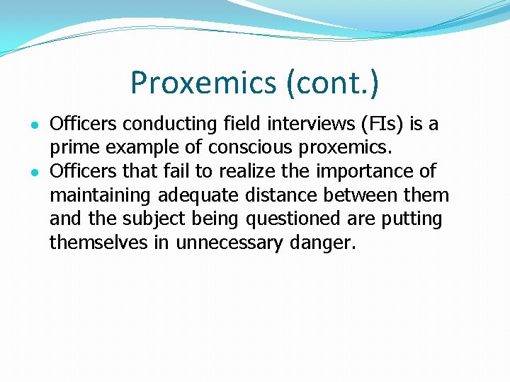 Proxemics (cont. ) Officers conducting field interviews (FIs) is a prime example of conscious
