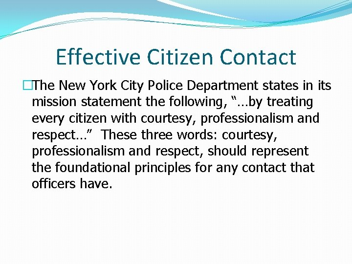 Effective Citizen Contact �The New York City Police Department states in its mission statement