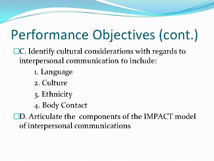 Performance Objectives (cont. ) �C. Identify cultural considerations with regards to interpersonal communication to