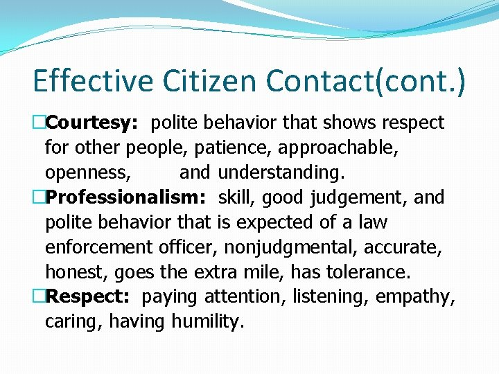 Effective Citizen Contact(cont. ) �Courtesy: polite behavior that shows respect for other people, patience,