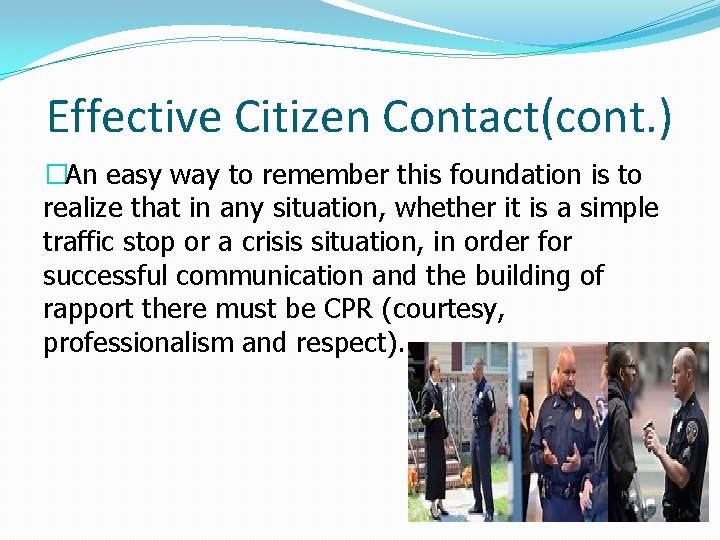 Effective Citizen Contact(cont. ) �An easy way to remember this foundation is to realize