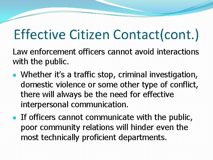 Effective Citizen Contact(cont. ) Law enforcement officers cannot avoid interactions with the public. Whether