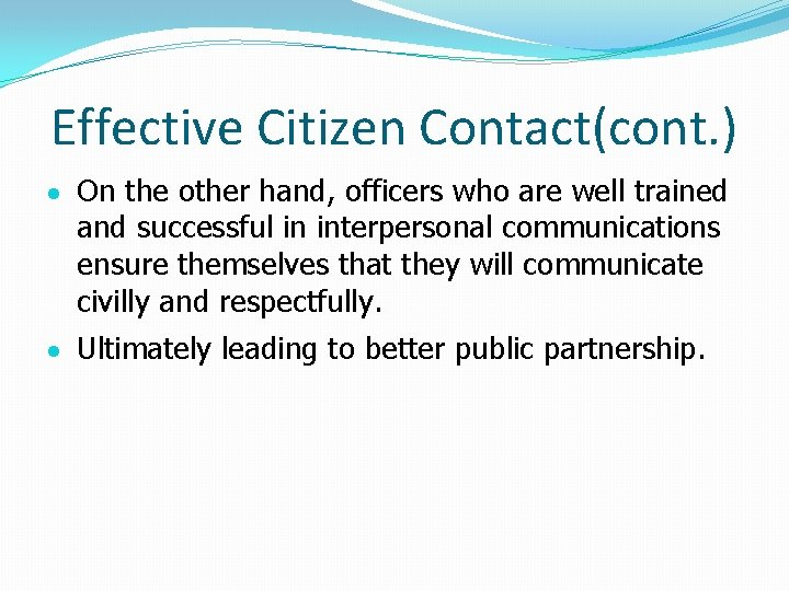 Effective Citizen Contact(cont. ) On the other hand, officers who are well trained and