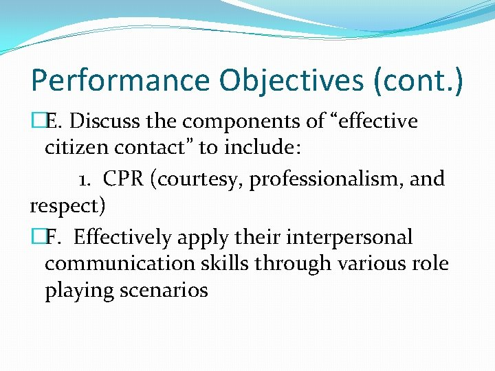 """Performance Objectives (cont. ) �E. Discuss the components of """"effective citizen contact"""" to include:"""