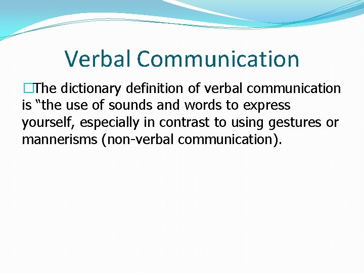 """Verbal Communication �The dictionary definition of verbal communication is """"the use of sounds and"""