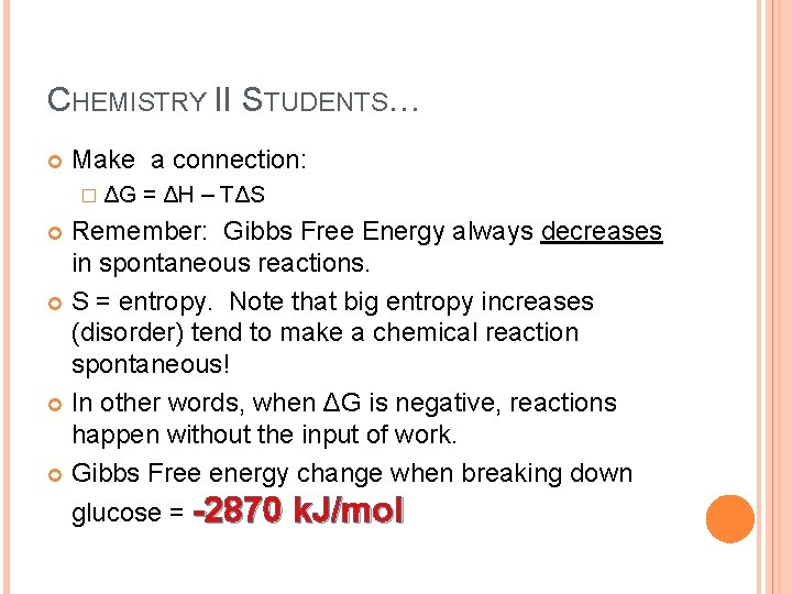CHEMISTRY II STUDENTS… Make a connection: � ΔG = ΔH – TΔS Remember: Gibbs