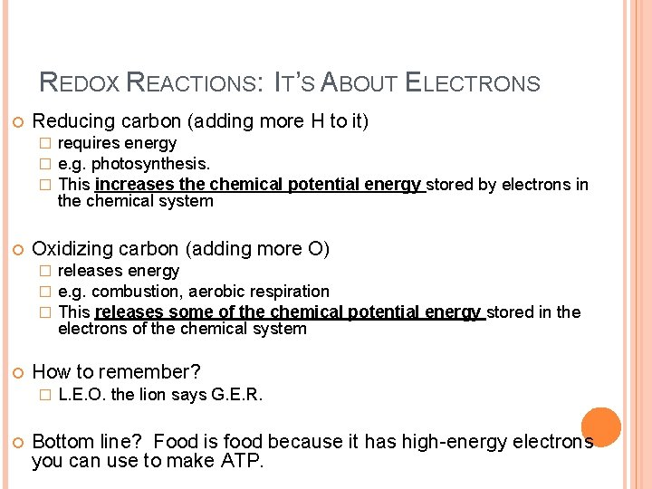 REDOX REACTIONS: IT'S ABOUT ELECTRONS Reducing carbon (adding more H to it) � �