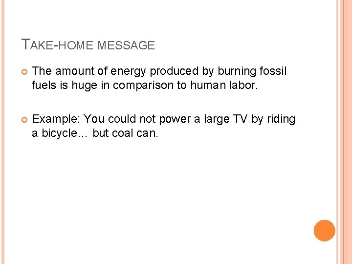 TAKE-HOME MESSAGE The amount of energy produced by burning fossil fuels is huge in