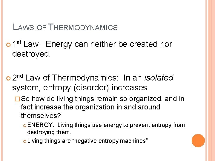 LAWS OF THERMODYNAMICS 1 st Law: Energy can neither be created nor destroyed. 2