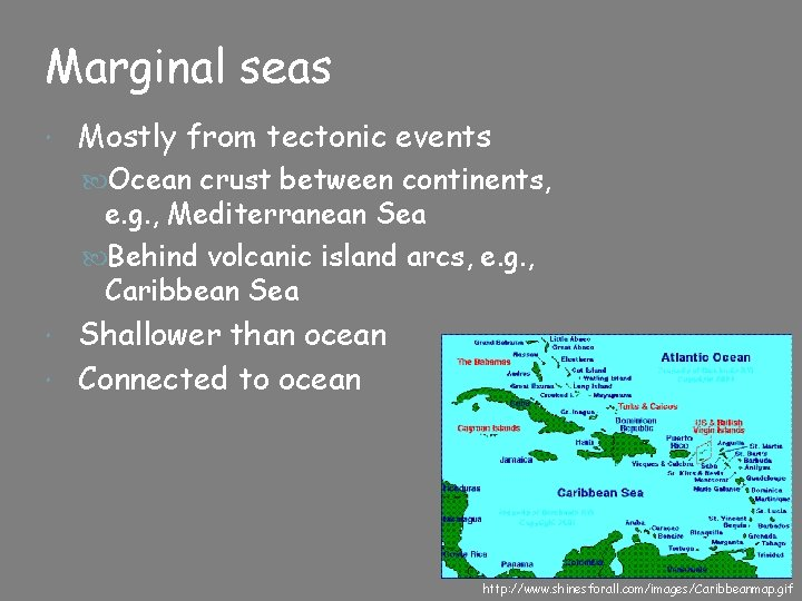 Marginal seas Mostly from tectonic events Ocean crust between continents, e. g. , Mediterranean