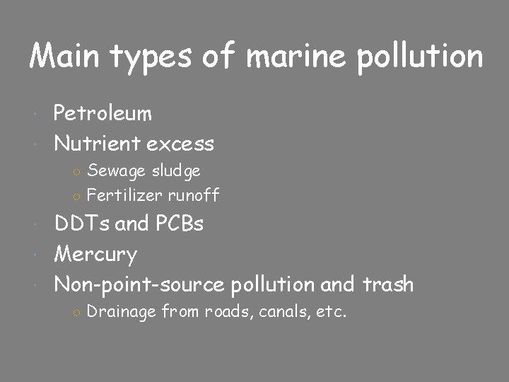 Main types of marine pollution Petroleum Nutrient excess ○ Sewage sludge ○ Fertilizer runoff