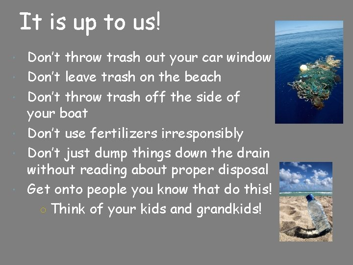 It is up to us! Don't throw trash out your car window Don't leave