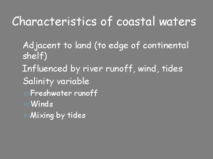 Characteristics of coastal waters Adjacent to land (to edge of continental shelf) Influenced by