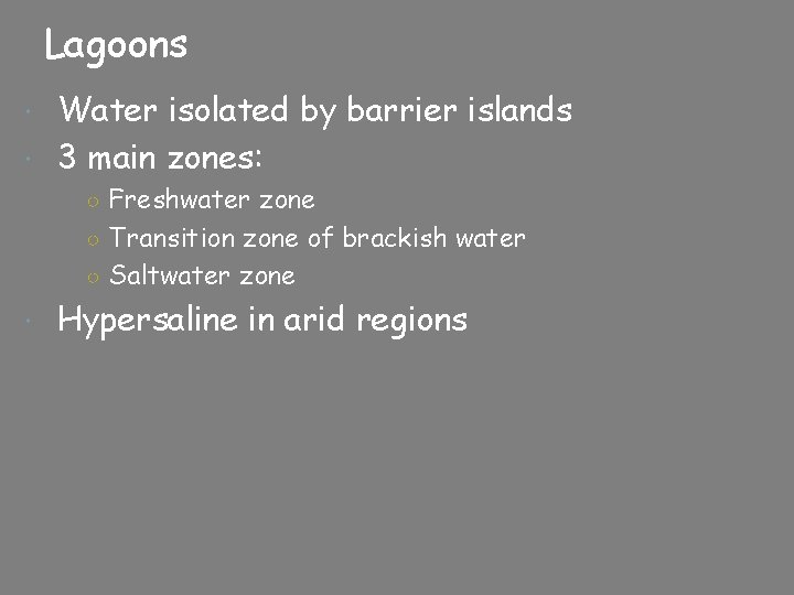 Lagoons Water isolated by barrier islands 3 main zones: ○ Freshwater zone ○ Transition