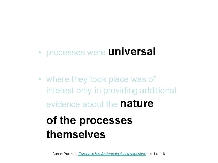 • processes were universal • where they took place was of interest only