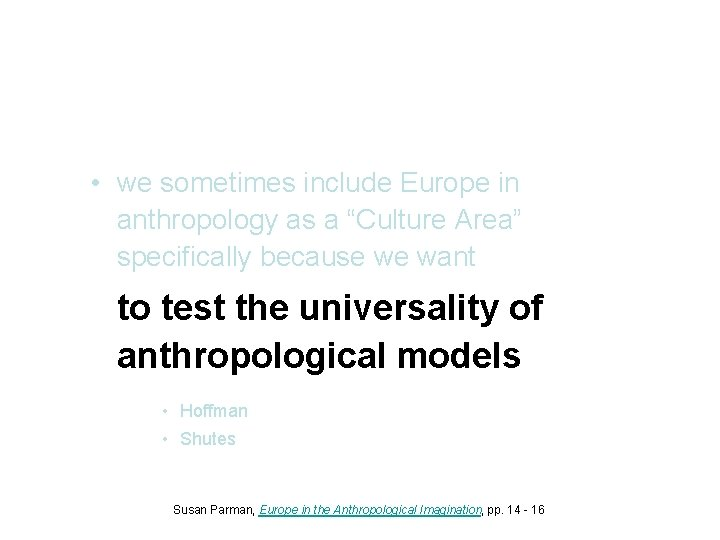 """• we sometimes include Europe in anthropology as a """"Culture Area"""" specifically because"""