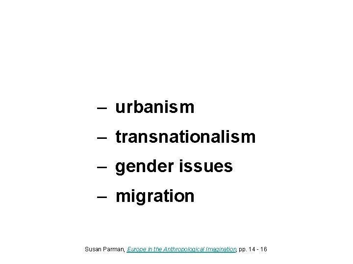 – urbanism – transnationalism – gender issues – migration Susan Parman, Europe in the