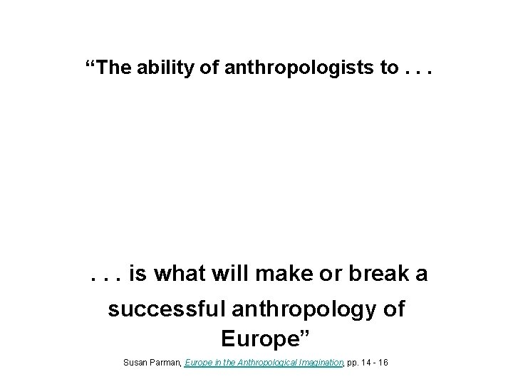 """""""The ability of anthropologists to. . . – apply a cross-cultural perspective – turn"""